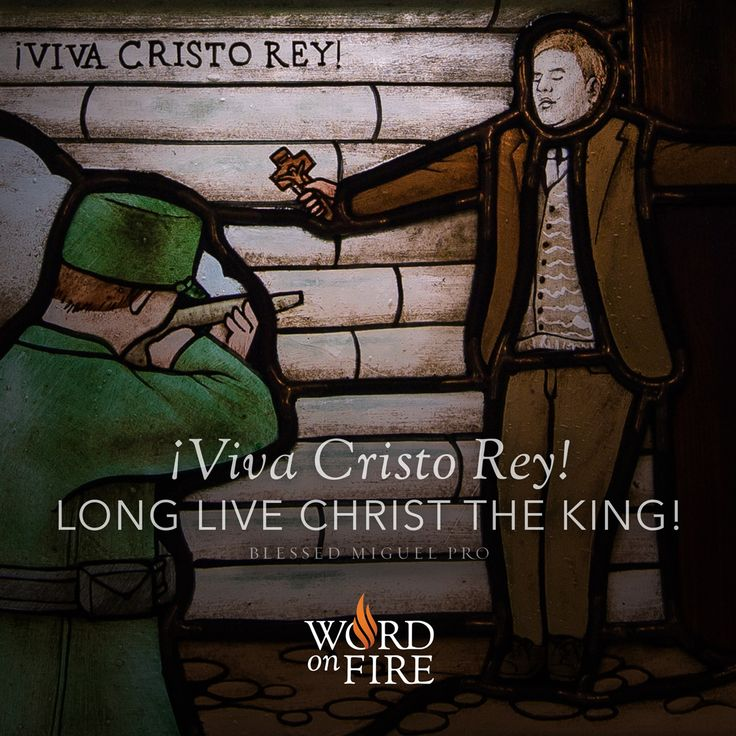 """!Viva Cristo Rey!"" ""Long live Christ the King!"" – Bl. Miguel Pro"