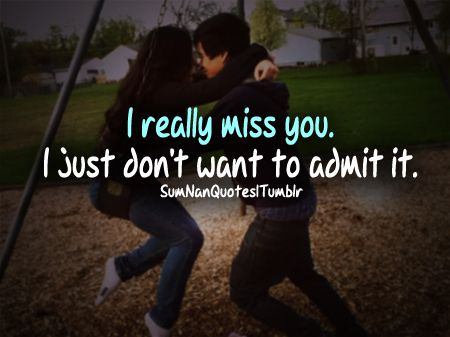 I Really Miss You, But I Just Dont Want To Admit It.