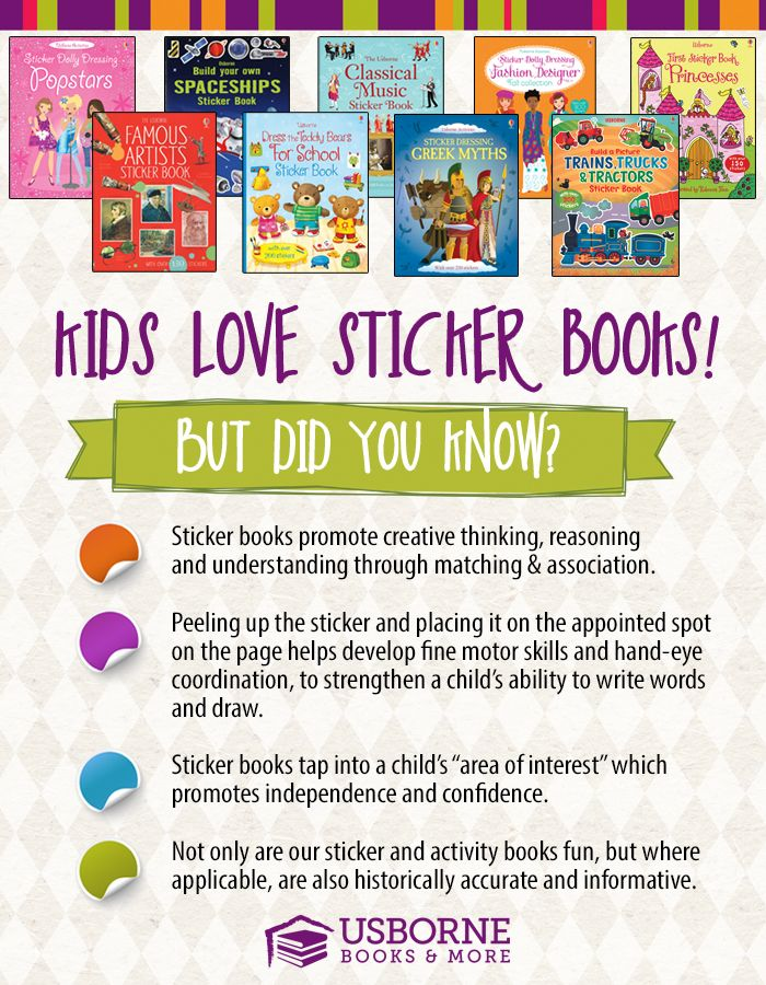 Sticker books promote creative thinking, reasoning, and understanding through matching and association. These from Usborne are our personal favorites!