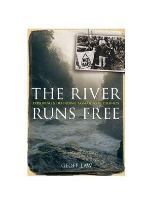 The River Runs Free: Exploring and defending Tasmanias wilderness