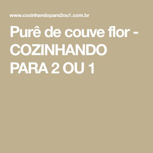 Purê de couve flor - COZINHANDO PARA 2 OU 1