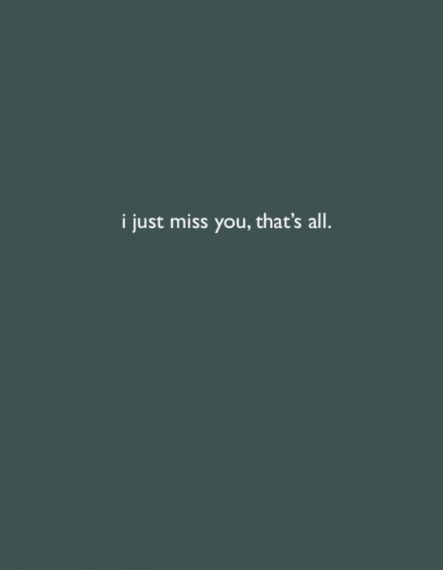 I just miss you, that's all. Picture Quotes.