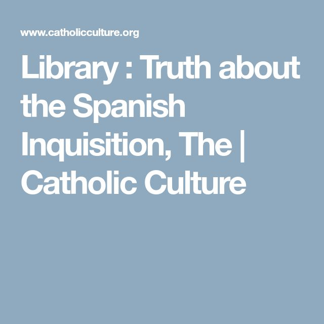 Library : Truth about the Spanish Inquisition, The   Catholic Culture