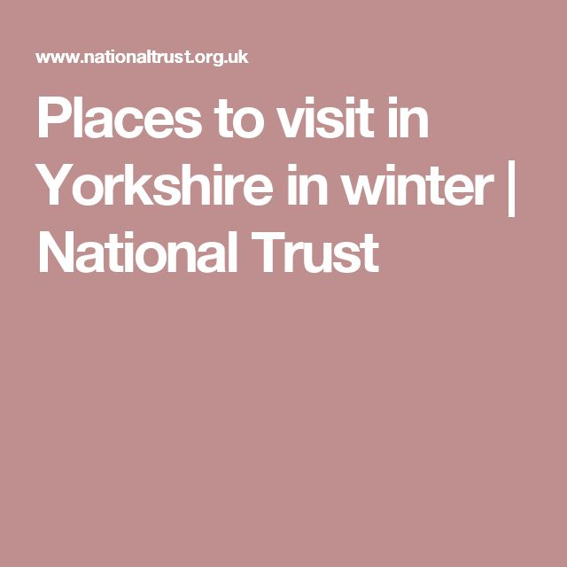 Places to visit in Yorkshire in winter   National Trust