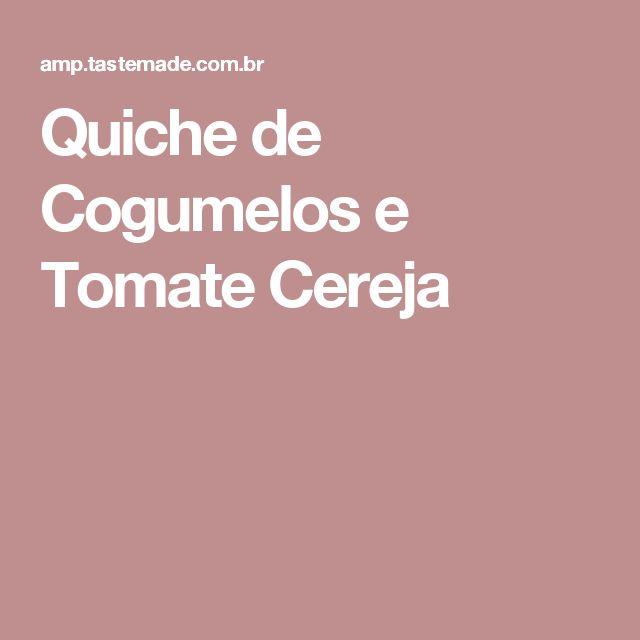 Quiche de Cogumelos e Tomate Cereja