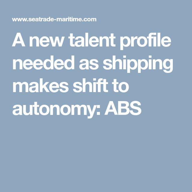 A new talent profile needed as shipping makes shift to autonomy: ABS