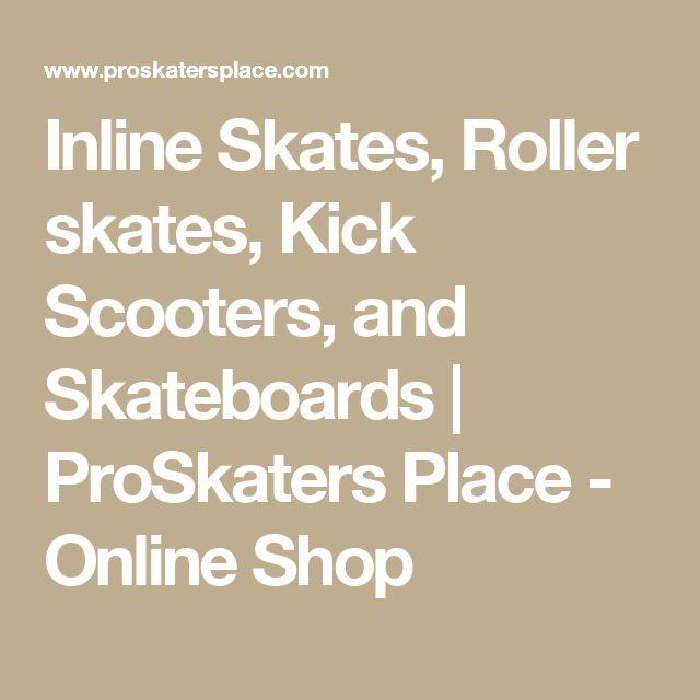 Inline Skates, Roller skates, Kick Scooters, and Skateboards | ProSkaters Place - Online Shop