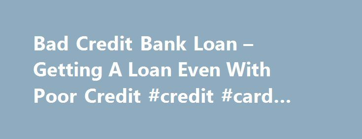 Bad Credit Bank Loan – Getting A Loan Even With Poor Credit #credit #card #loans http://loan-credit.nef2.com/bad-credit-bank-loan-getting-a-loan-even-with-poor-credit-credit-card-loans/  #bank loans for bad credit # Bad Credit Bank Loan Getting A Loan Even With Poor Credit There are many reason reason why you may need a bad credit bank loan. As bad as it may sound, there are a lot of professionals and individuals who have poor or bad credit. Sometimes not by choice, but having bad credit has…