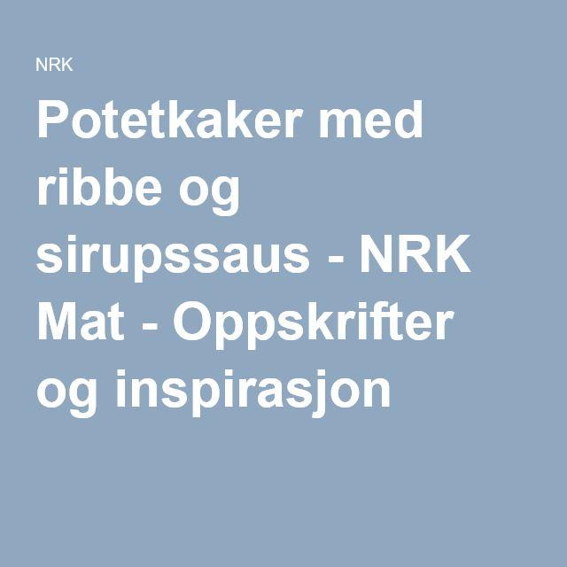 Potetkaker med ribbe og sirupssaus - NRK Mat - Oppskrifter og inspirasjon
