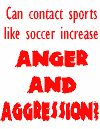 Can contact sports like soccer increas anger and aggression?
