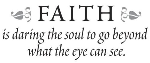 Faith is daring the soul to go beyond what the eye can see.Rubs Transfer, Dry Rubs, Crafts Ideas, Design Catalog, Design Ideas, Transfer Design, Wall Quotes Design, Call Toll Fre, Murals Design