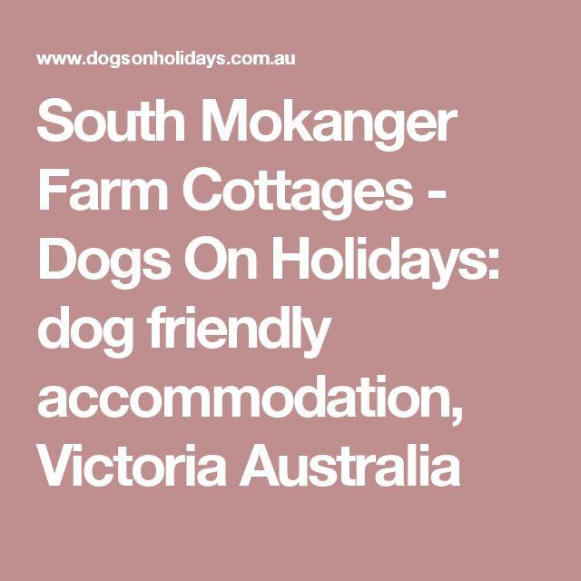 South Mokanger Farm Cottages - Dogs On Holidays: dog friendly accommodation, Victoria Australia