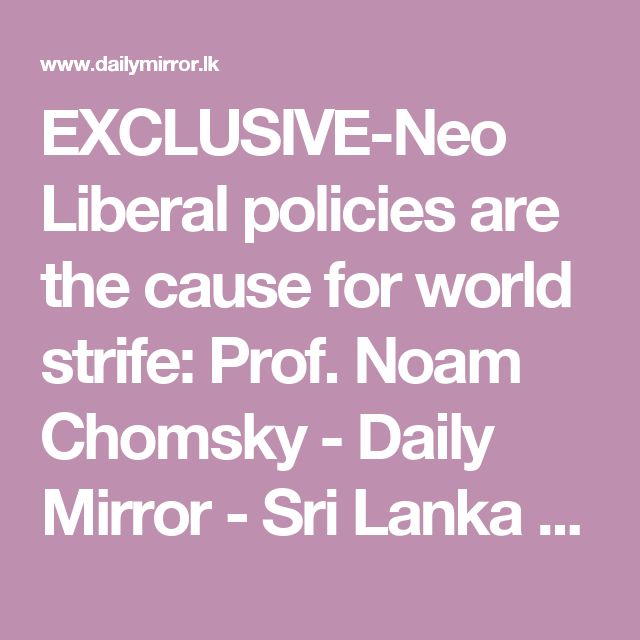 EXCLUSIVE-Neo Liberal policies are the cause for world strife: Prof. Noam Chomsky -  Daily Mirror - Sri Lanka Latest Breaking News and Headlines