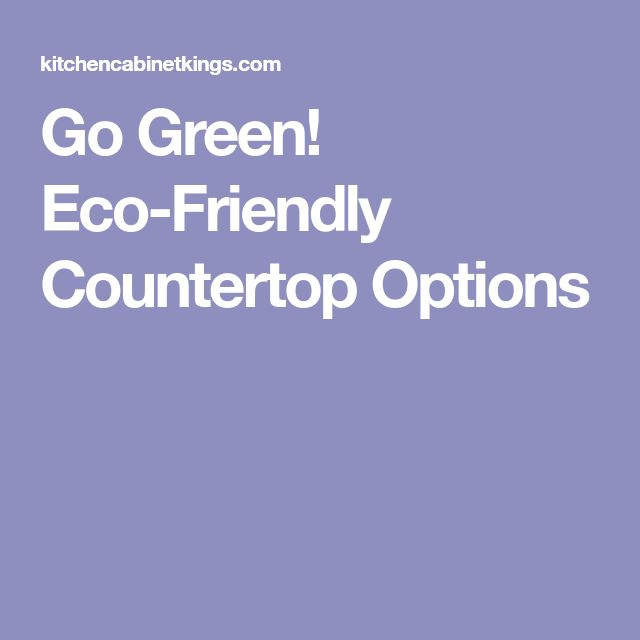 Go Green! Eco-Friendly Countertop Options