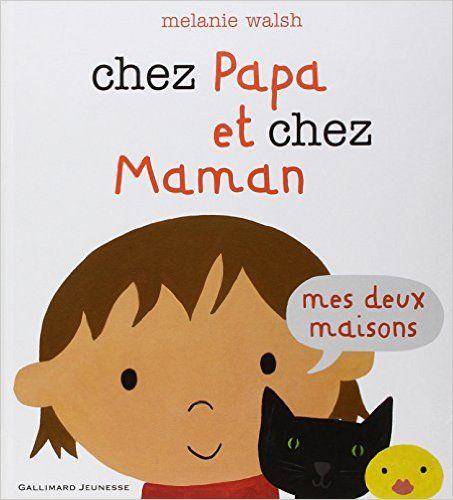 Amazon.fr - Chez Papa et chez Maman: Mes deux maisons - Melanie Walsh - Livres