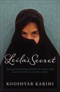 Leila's Secret: Born in a slum to a Muslim father and a Jewish mother, Kooshyar Karimi has transformed himself into a successful doctor, an award-winning writer, and an adoring father. His could be a comfortable life but his conscience won't permit it: he is incapable of turning away the unmarried women who beg him to save their lives by ending the pregnancies that, if discovered, would see them stoned to death.