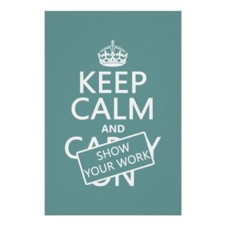 Keep Calm and Show Your Work (any color) Posters