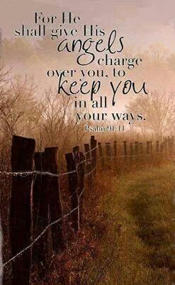 For He shall give His Angels  charge over you, to keep you in all your ways.  Psalm 91:11