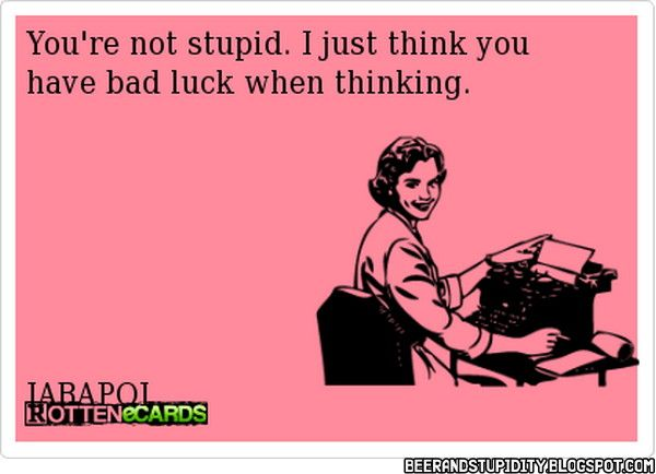 Beer And Stupidity: 20 Of The Best E-Cards From Rotten E-Cards