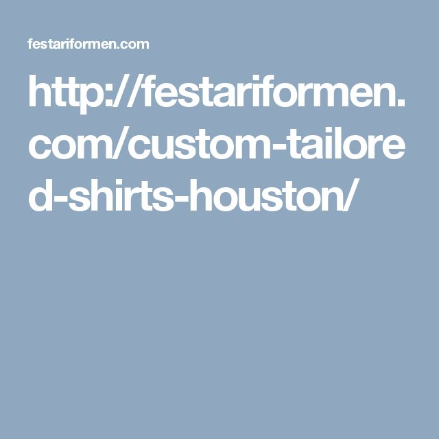 http://festariformen.com/custom-tailored-shirts-houston/