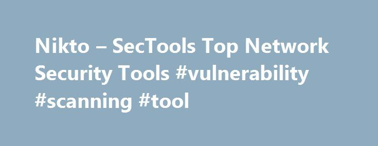 Nikto – SecTools Top Network Security Tools #vulnerability #scanning #tool http://miami.remmont.com/nikto-sectools-top-network-security-tools-vulnerability-scanning-tool/  # Nikto Comments We like Nikto scanner and integrated it to our SaaS system. https://penteston.com Nikto is very good scanner, yes it s old but still can detect flaws that would be missed with other scanners. In combination with w3af, Nessus (openvas) and maybe Acunetix it would be pretty much complete automated discovery…