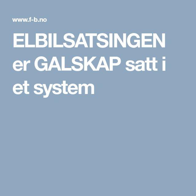 ELBILSATSINGEN er GALSKAP satt i et system