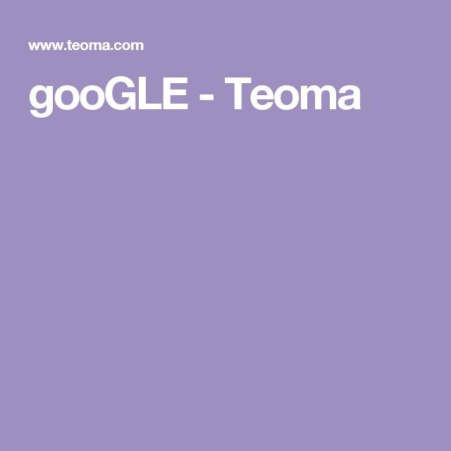 gooGLE - Teoma