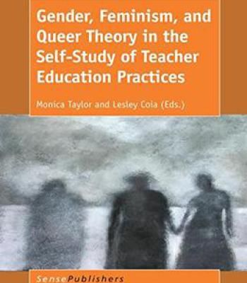 Gender Feminism And Queer Theory In The Self-Study Of Teacher Education Practices By Monica Taylor PDF