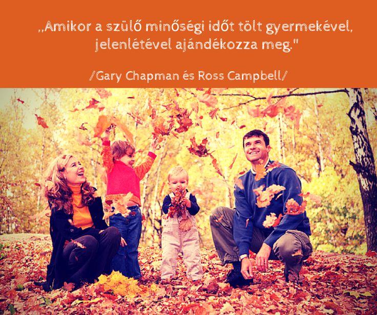 Idézet: ,,Amikor a szülő minőségi időt tölt gyermekével, jelenlétével ajándékozza meg.'' /Gary Chapman és Ross Campbell/ További idézetek: https://www.facebook.com/szokimondoka