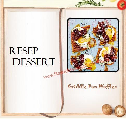 Resep Dessert - Griddle Pan Waffles  #resep#masakan#sederhana#makanan#penutup#enak#telur#bacin#waffle#  Nb : website (http://ResepMasakanSederhana.net/) kami dalam proses pembuatan :)