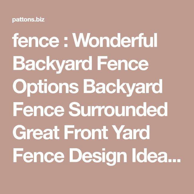 fence : Wonderful Backyard Fence Options Backyard Fence Surrounded Great Front Yard Fence Design Ideas 26 Satisfactory Best Backyard Fence Options Superior Outdoor Fence Options Dreadful Outdoor Fence Option Backyard Fence Options Phenomenal Outdoor Fence Options' Riveting Outdoor Fence Options' Exceptional Outdoor Fence Options as well as fences