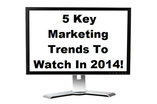 5 Key Marketing Trends To Watch Out For In 2014