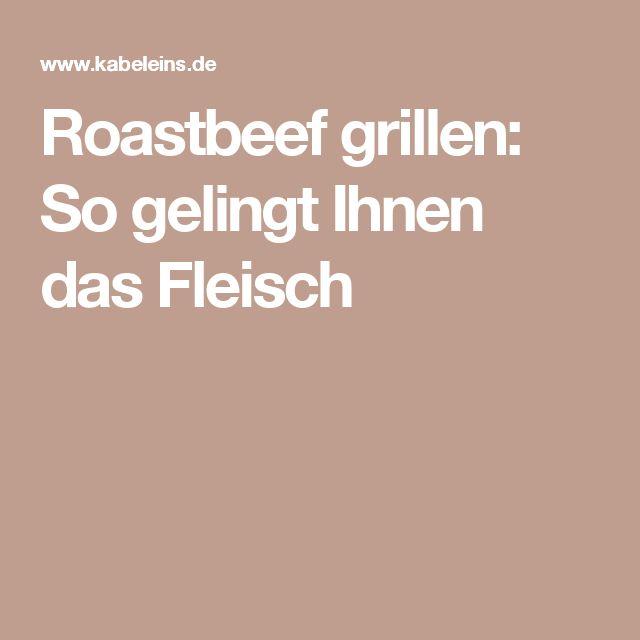 Roastbeef grillen: So gelingt Ihnen das Fleisch