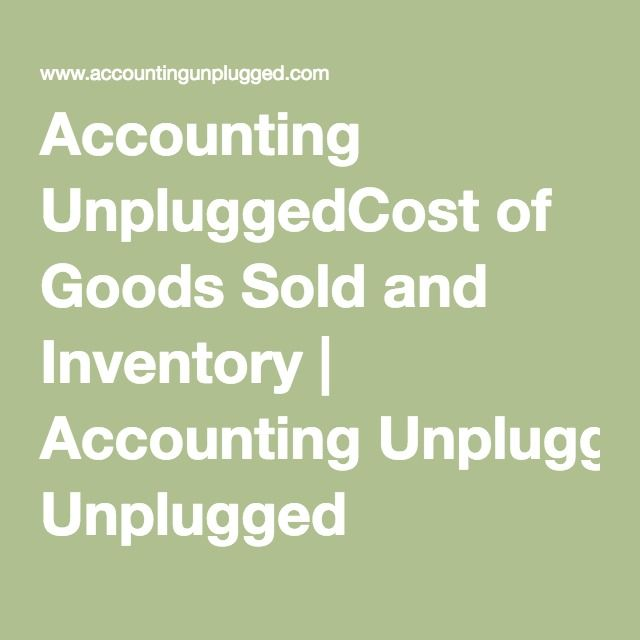 Accounting UnpluggedCost of Goods Sold and Inventory | Accounting Unplugged