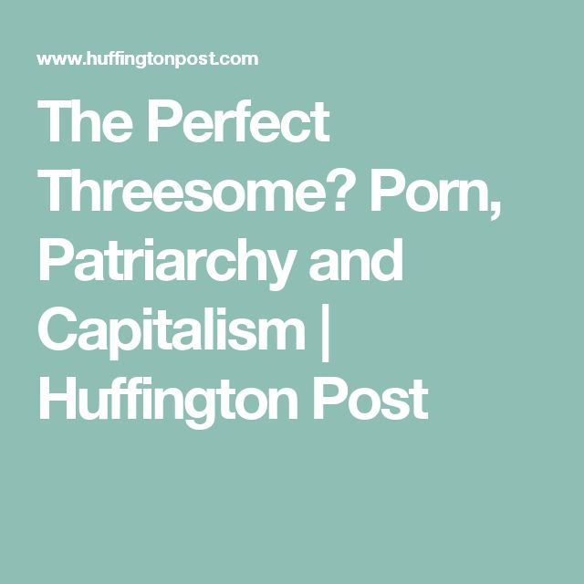 The Perfect Threesome? Porn, Patriarchy and Capitalism | Huffington Post
