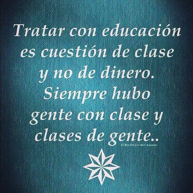 Tratar con educación es cuestión de clase...no de dinero.