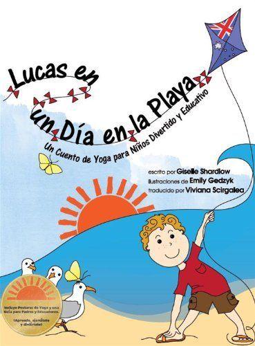 Lucas en un Dia en La Playa: Un Cuento de Yoga para Niños Divertido y Educativo (Spanish Edition) by Giselle Shardlow, http://www.amazon.com/dp/B00E99LAEI/ref=cm_sw_r_pi_dp_-PQgsb1SZ3Q9X