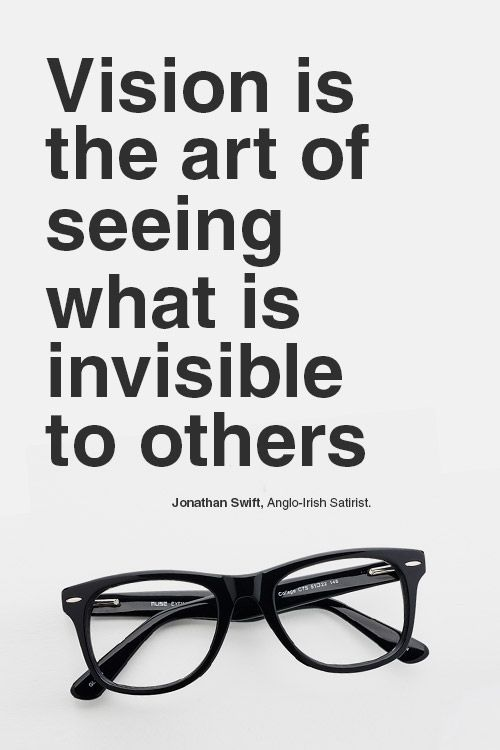 """""""Vision is the art of seeing what is invisible to others"""" - Jonathan Swift"""