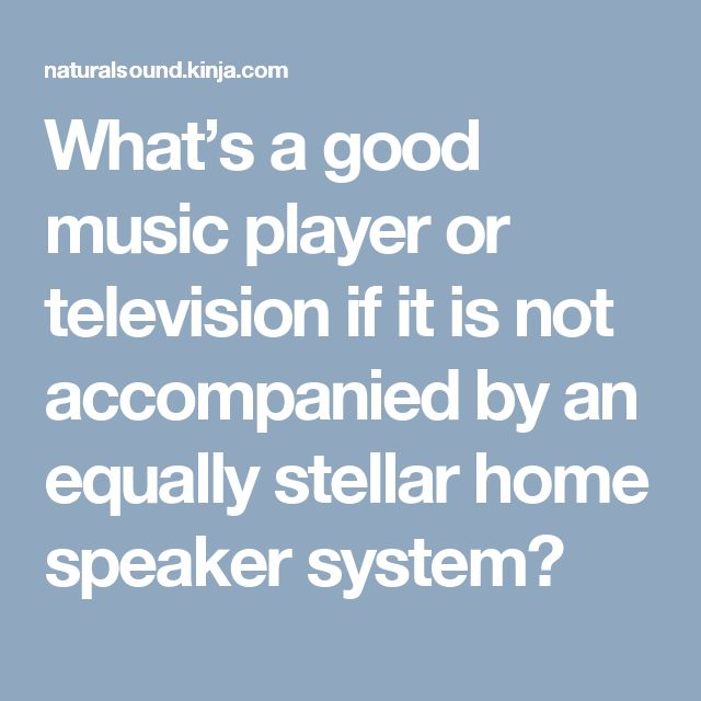 What's a good music player or television if it is not accompanied by an equally stellar home speaker system?