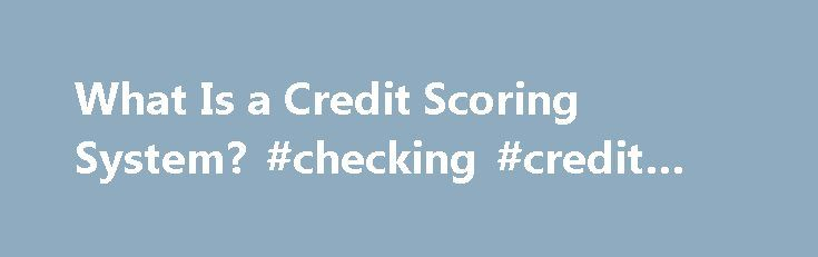 What Is a Credit Scoring System? #checking #credit #score http://credit.remmont.com/what-is-a-credit-scoring-system-checking-credit-score/  #credit scoring # What Is a Credit Scoring System? Credit Scoring Systems examine your credit report in different ways to Read More...The post What Is a Credit Scoring System? #checking #credit #score appeared first on Credit.