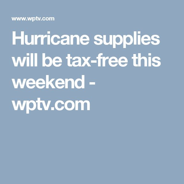 Hurricane supplies will be tax-free this weekend - wptv.com