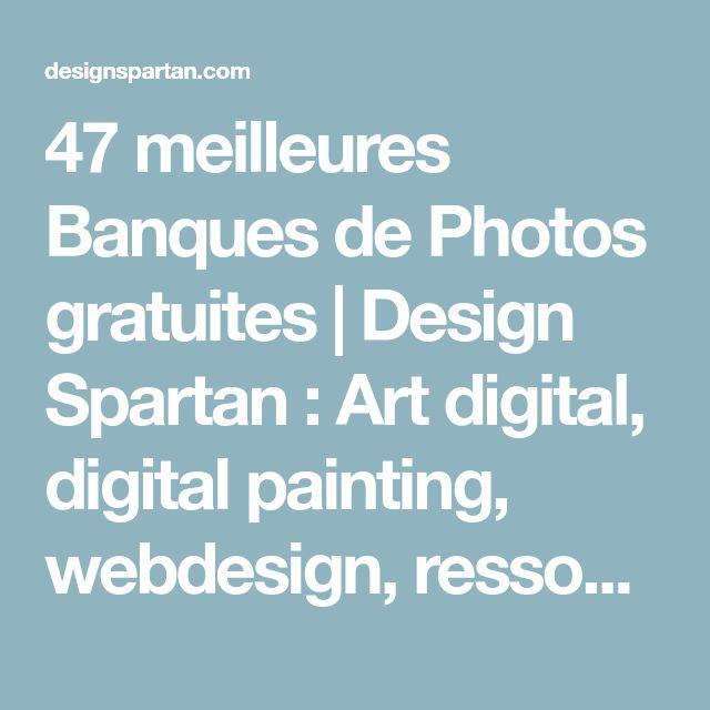 47 meilleures Banques de Photos gratuites | Design Spartan : Art digital, digital painting, webdesign, ressources, tutoriels, inspiration