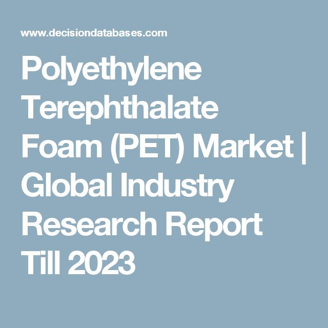 Polyethylene Terephthalate Foam (PET) Market | Global Industry Research Report Till 2023