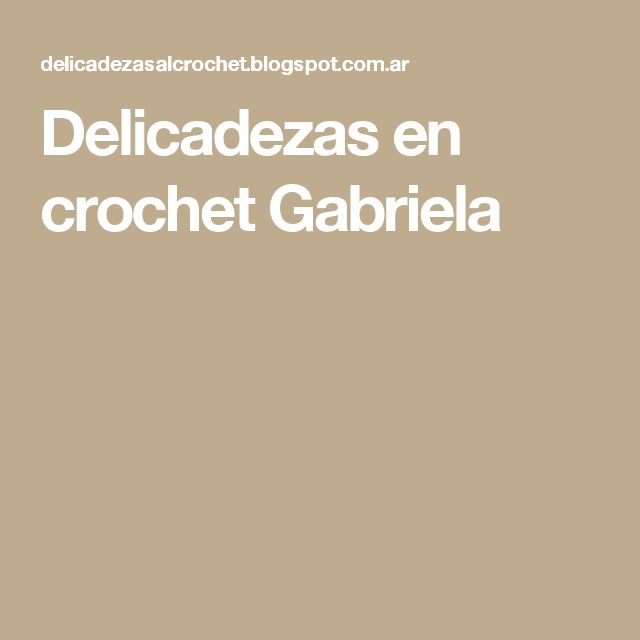Delicadezas en crochet Gabriela