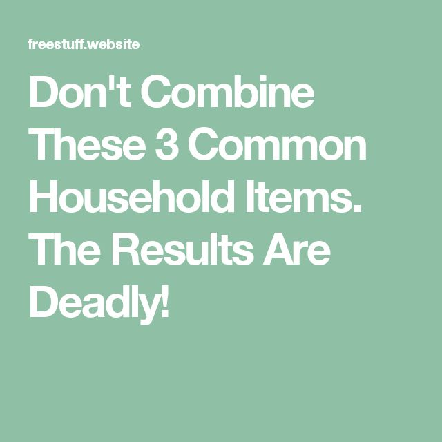 Don't Combine These 3 Common Household Items. The Results Are Deadly!