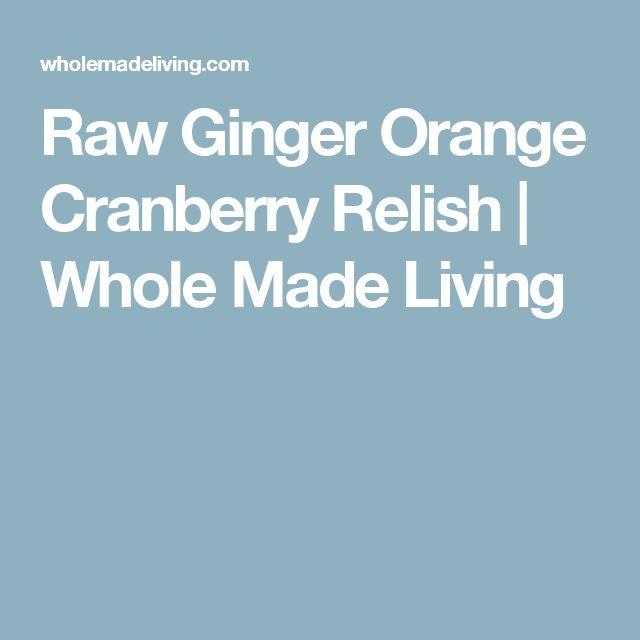 Raw Ginger Orange Cranberry Relish | Whole Made Living