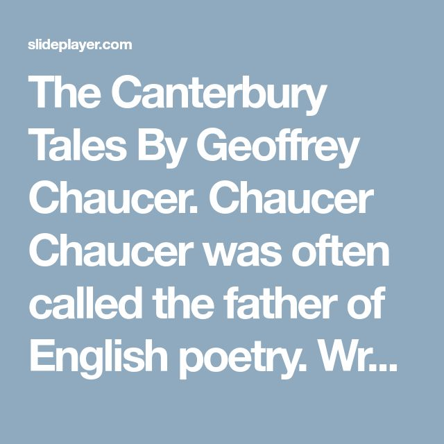 The Canterbury Tales By Geoffrey Chaucer. Chaucer Chaucer was often called the father of English poetry. Wrote and spoke Middle English Began writing. - ppt download