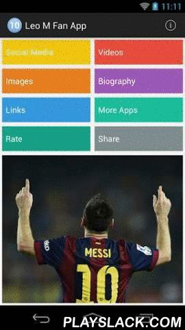 Leo M Fan App  Android App - playslack.com , Leo M Fan App allows all followers of Leo M be informed about your favorite athlete.Leo M Fan App includes:- Social Media: All publications of most popular social networks.- Videos: Best videos.- Photos: Photos from social media.- Biography: All information about him.- Links: Direct access to the most important sites.This is an UNOFFICIAL APP of L. Messi. All content is obtained from public sources of internet.
