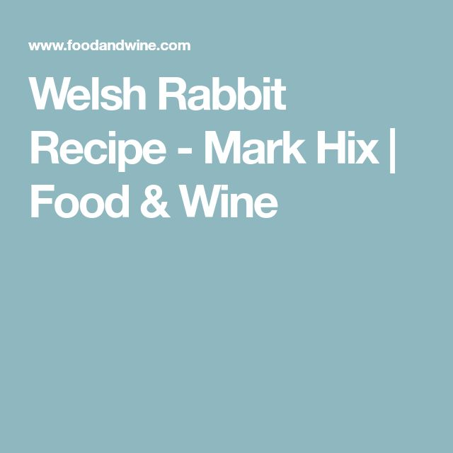 Welsh Rabbit Recipe - Mark Hix | Food & Wine