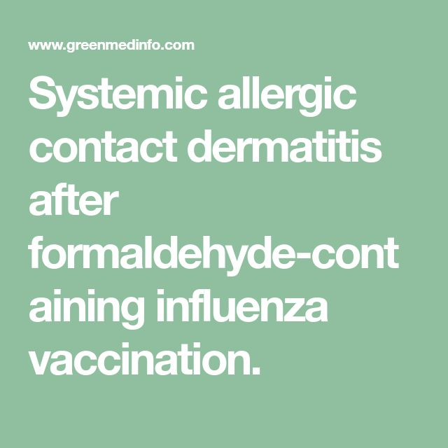 Systemic allergic contact dermatitis after formaldehyde-containing influenza vaccination.